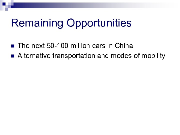 Remaining Opportunities n n The next 50 -100 million cars in China Alternative transportation