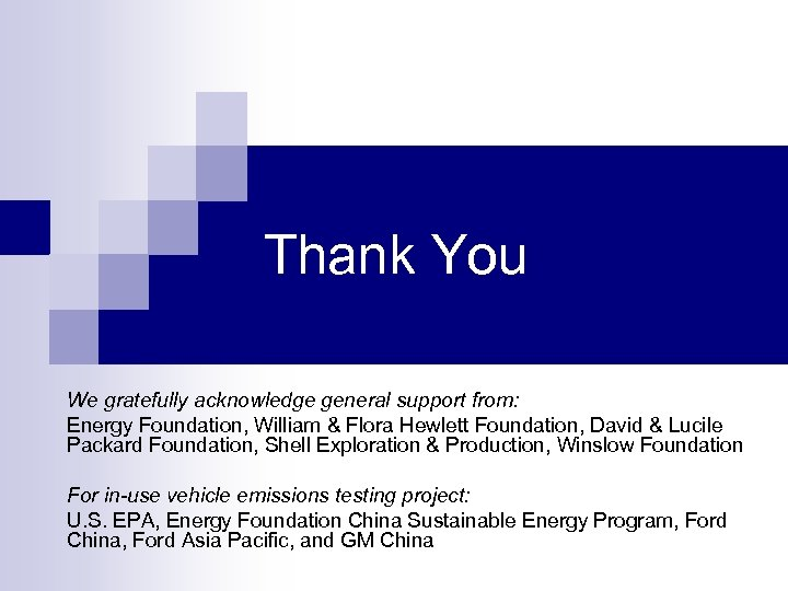 Thank You We gratefully acknowledge general support from: Energy Foundation, William & Flora Hewlett