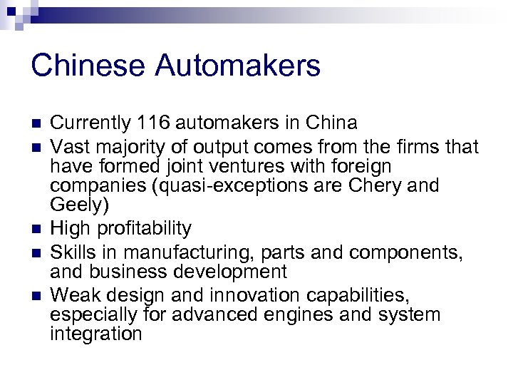 Chinese Automakers n n n Currently 116 automakers in China Vast majority of output