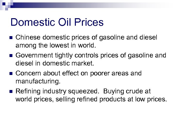 Domestic Oil Prices n n Chinese domestic prices of gasoline and diesel among the