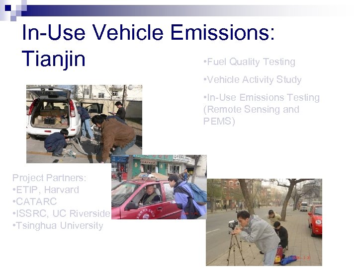 In-Use Vehicle Emissions: • Fuel Quality Testing Tianjin • Vehicle Activity Study • In-Use