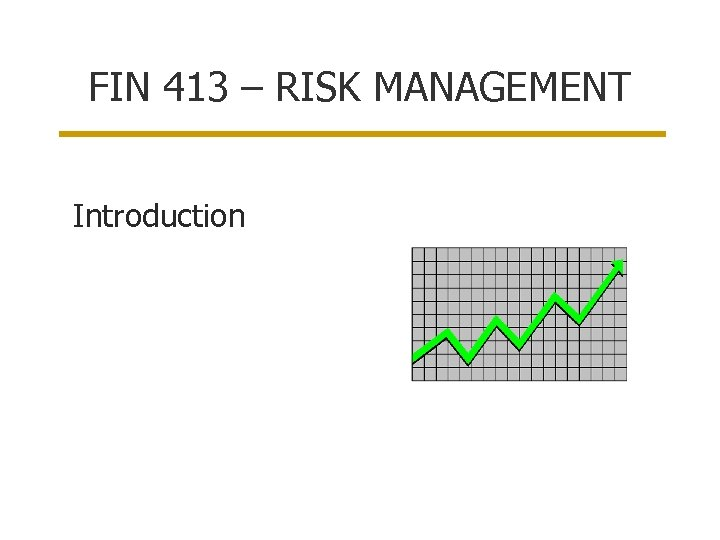 FIN 413 – RISK MANAGEMENT Introduction