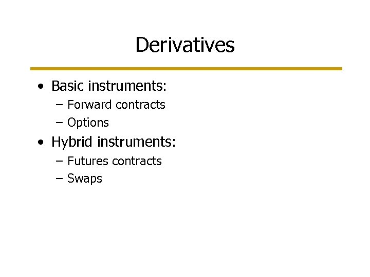 Derivatives • Basic instruments: – Forward contracts – Options • Hybrid instruments: – Futures