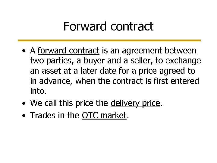 Forward contract • A forward contract is an agreement between two parties, a buyer