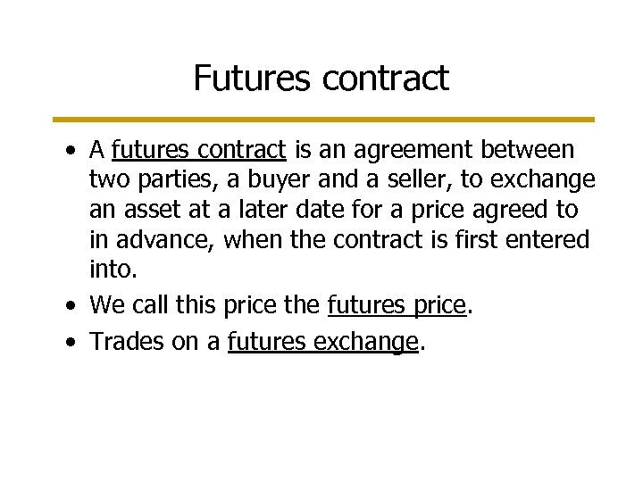 Futures contract • A futures contract is an agreement between two parties, a buyer