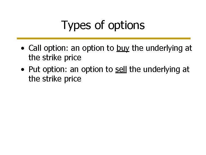 Types of options • Call option: an option to buy the underlying at the