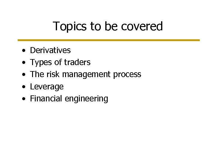 Topics to be covered • • • Derivatives Types of traders The risk management