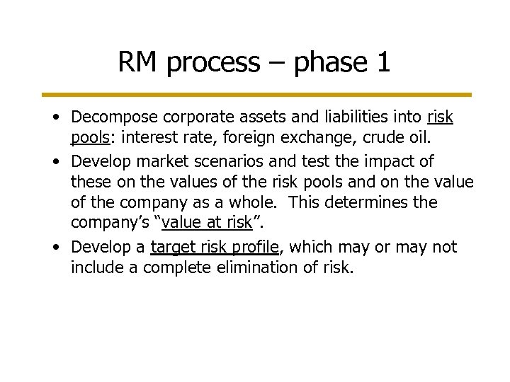 RM process – phase 1 • Decompose corporate assets and liabilities into risk pools: