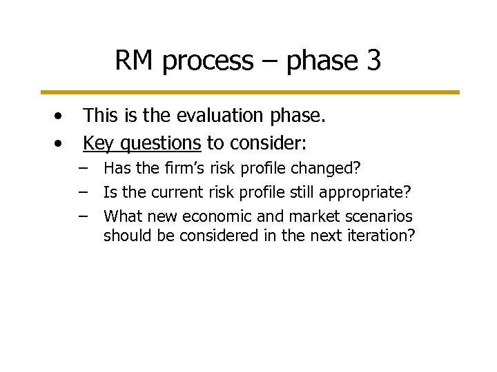 RM process – phase 3 • • This is the evaluation phase. Key questions