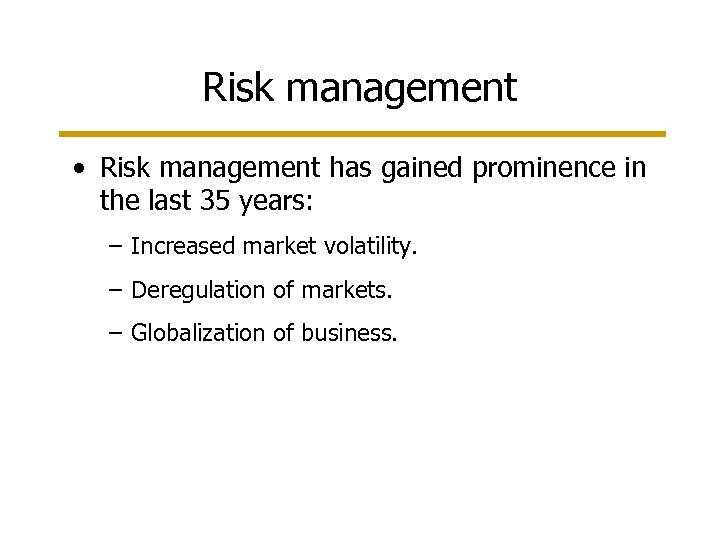 Risk management • Risk management has gained prominence in the last 35 years: –
