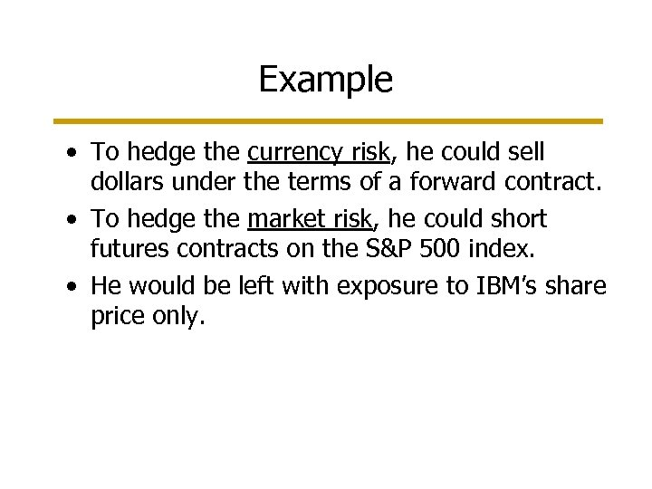 Example • To hedge the currency risk, he could sell dollars under the terms