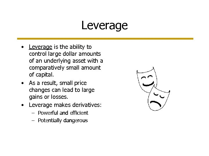 Leverage • Leverage is the ability to control large dollar amounts of an underlying