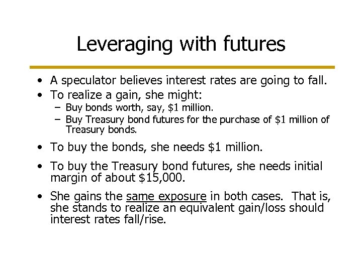 Leveraging with futures • A speculator believes interest rates are going to fall. •
