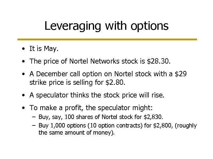 Leveraging with options • It is May. • The price of Nortel Networks stock