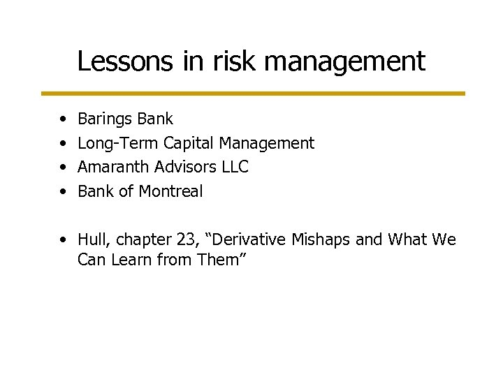 Lessons in risk management • • Barings Bank Long-Term Capital Management Amaranth Advisors LLC