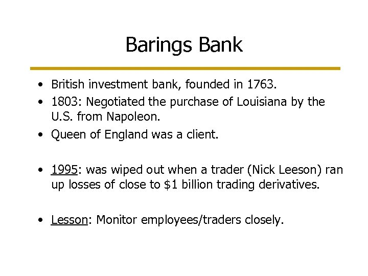 Barings Bank • British investment bank, founded in 1763. • 1803: Negotiated the purchase
