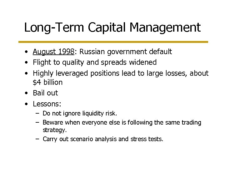 Long-Term Capital Management • August 1998: Russian government default • Flight to quality and