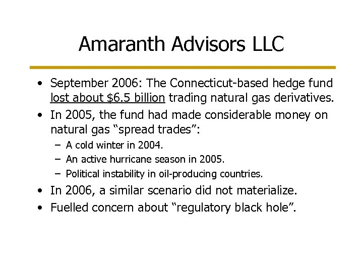Amaranth Advisors LLC • September 2006: The Connecticut-based hedge fund lost about $6. 5