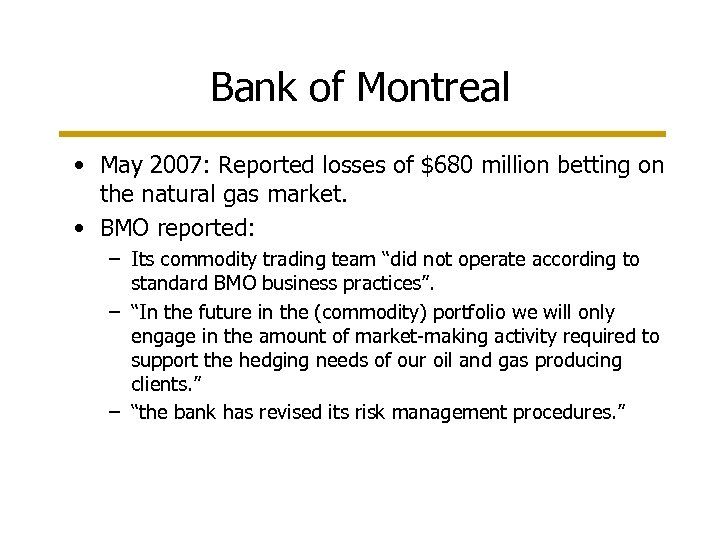 Bank of Montreal • May 2007: Reported losses of $680 million betting on the