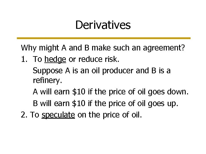 Derivatives Why might A and B make such an agreement? 1. To hedge or