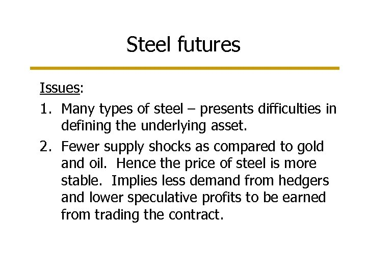 Steel futures Issues: 1. Many types of steel – presents difficulties in defining the