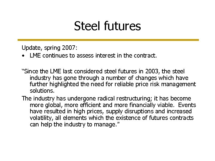 Steel futures Update, spring 2007: • LME continues to assess interest in the contract.