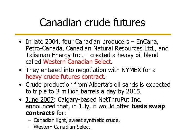 Canadian crude futures • In late 2004, four Canadian producers – En. Cana, Petro-Canada,