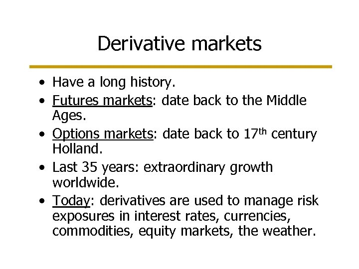 Derivative markets • Have a long history. • Futures markets: date back to the