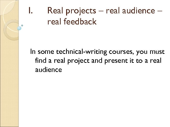 I. Real projects – real audience – real feedback In some technical-writing courses, you