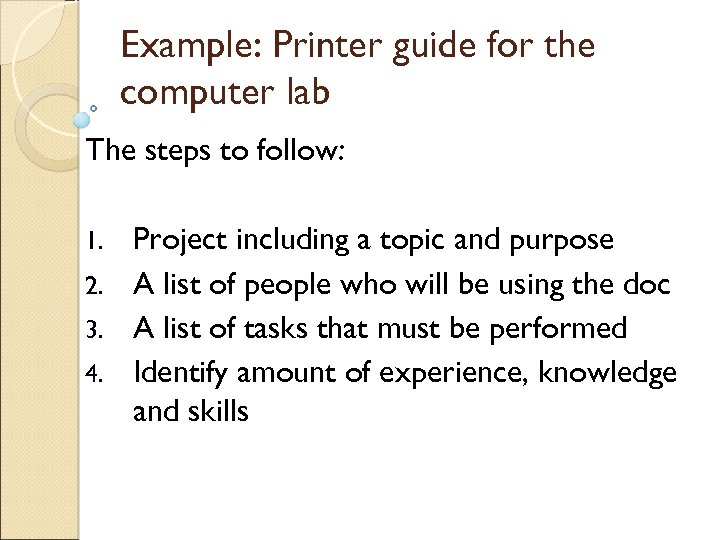 Example: Printer guide for the computer lab The steps to follow: Project including a