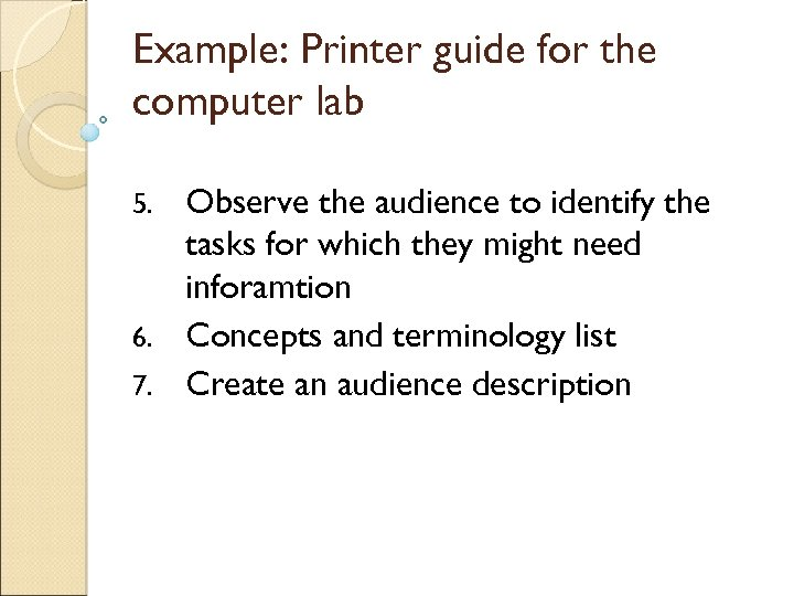Example: Printer guide for the computer lab Observe the audience to identify the tasks