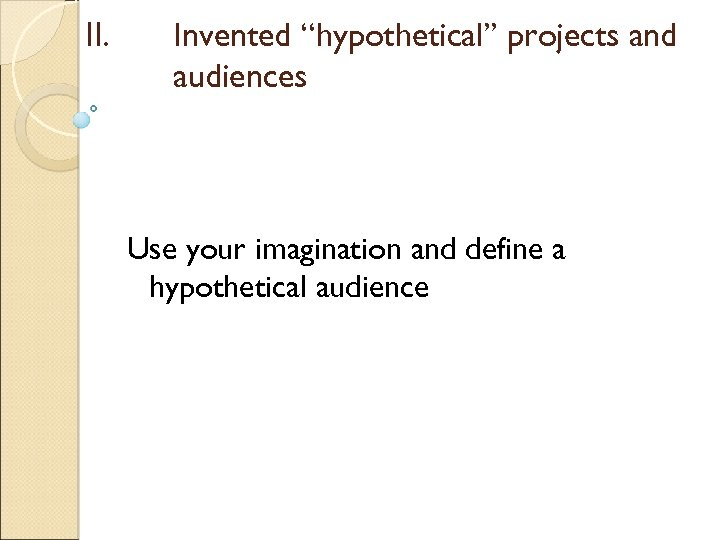 "II. Invented ""hypothetical"" projects and audiences Use your imagination and define a hypothetical audience"