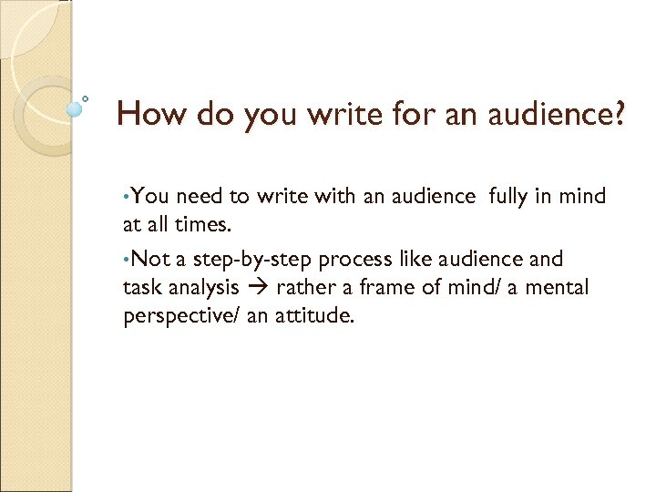 How do you write for an audience? • You need to write with an