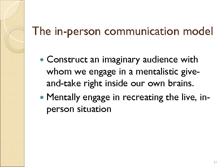 The in-person communication model Construct an imaginary audience with whom we engage in a
