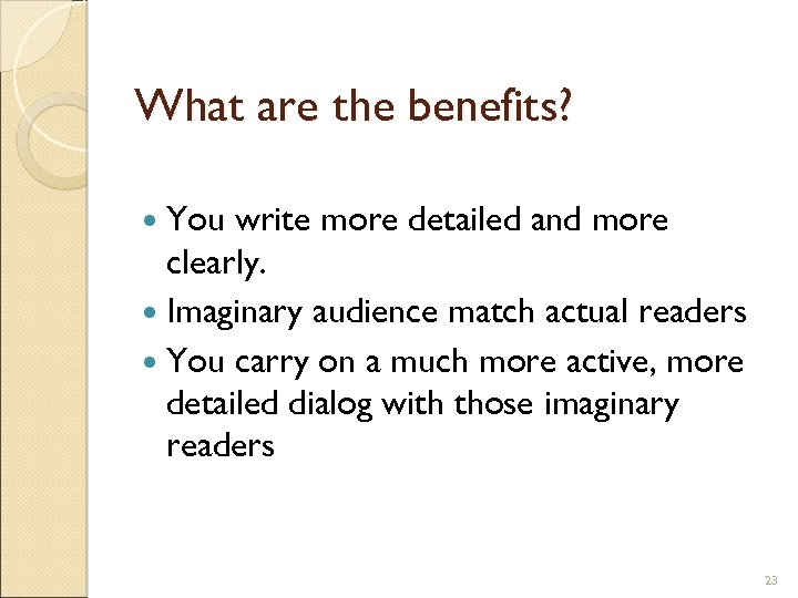 What are the benefits? You write more detailed and more clearly. Imaginary audience match