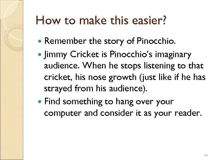 How to make this easier? Remember the story of Pinocchio. Jimmy Cricket is Pinocchio's