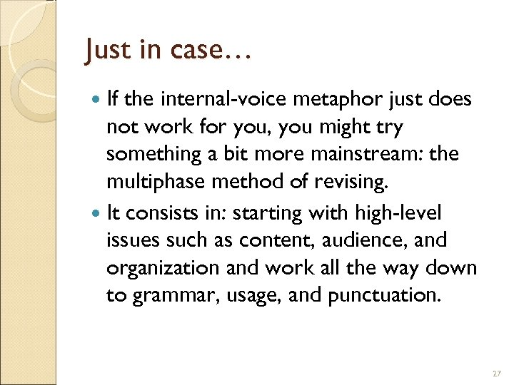 Just in case… If the internal-voice metaphor just does not work for you, you