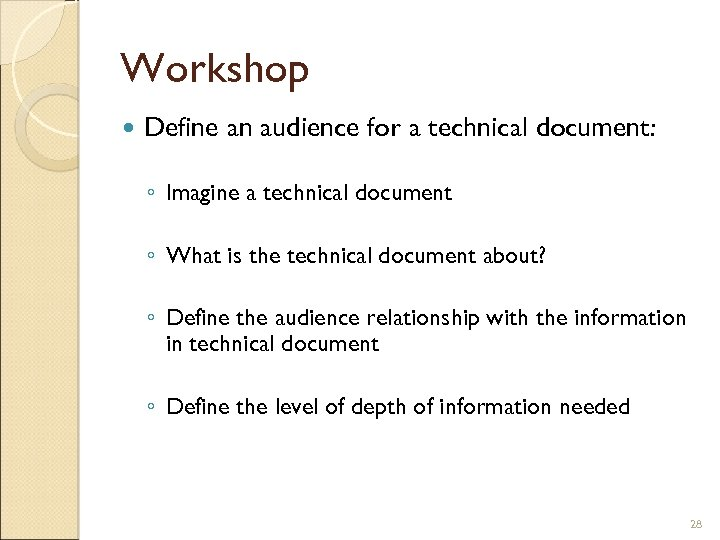 Workshop Define an audience for a technical document: ◦ Imagine a technical document ◦