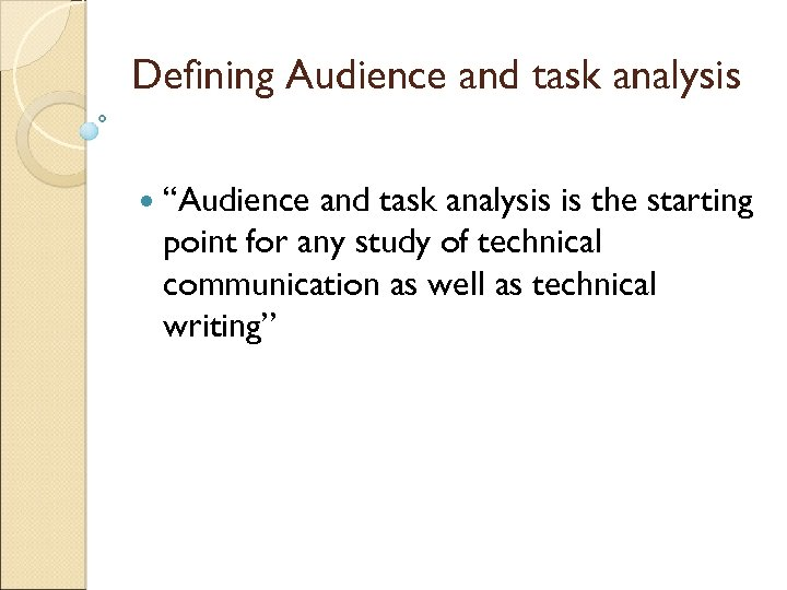 "Defining Audience and task analysis ""Audience and task analysis is the starting point for"
