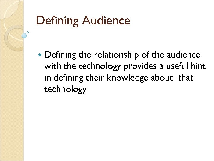 Defining Audience Defining the relationship of the audience with the technology provides a useful