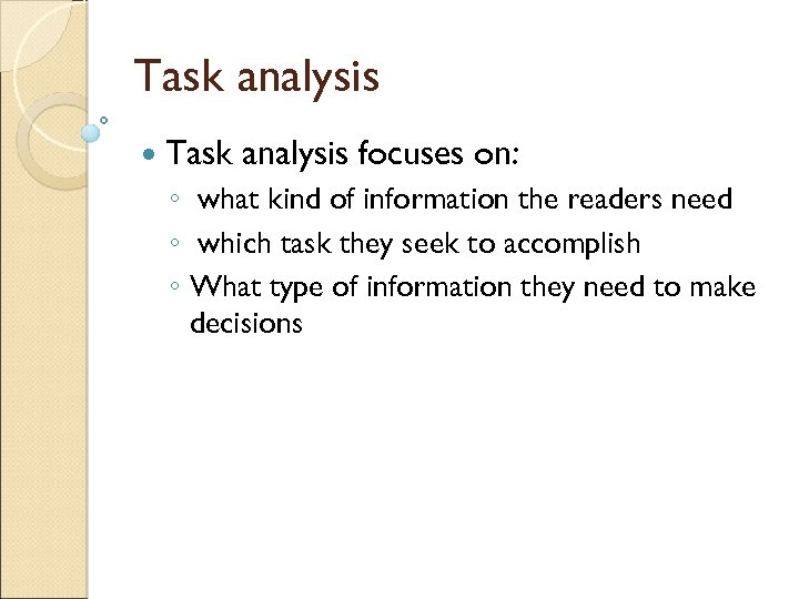 Task analysis focuses on: ◦ what kind of information the readers need ◦ which