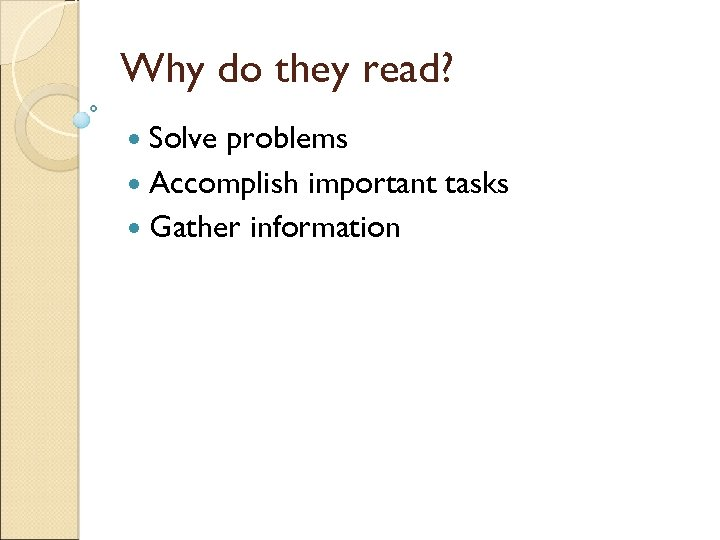 Why do they read? Solve problems Accomplish important tasks Gather information