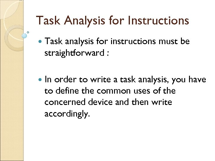 Task Analysis for Instructions Task analysis for instructions must be straightforward : In order