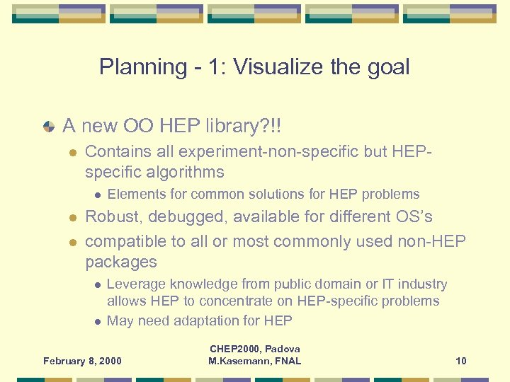 Planning - 1: Visualize the goal A new OO HEP library? !! l Contains