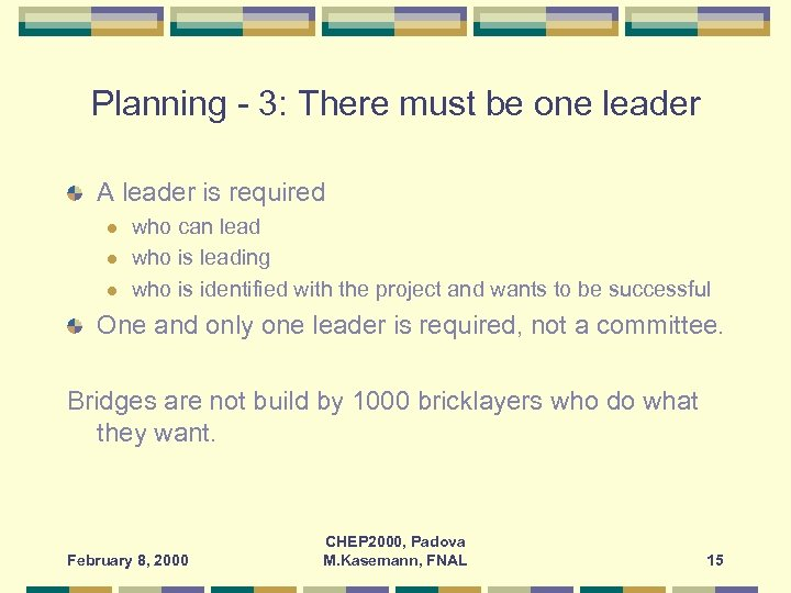 Planning - 3: There must be one leader A leader is required l l