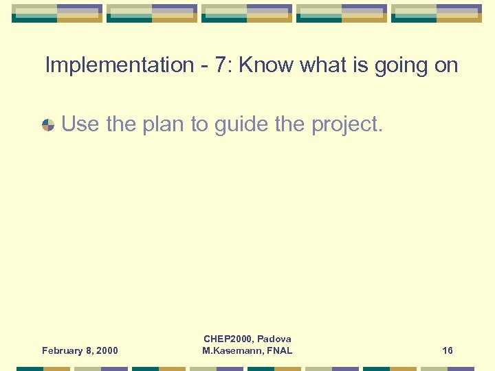 Implementation - 7: Know what is going on Use the plan to guide the