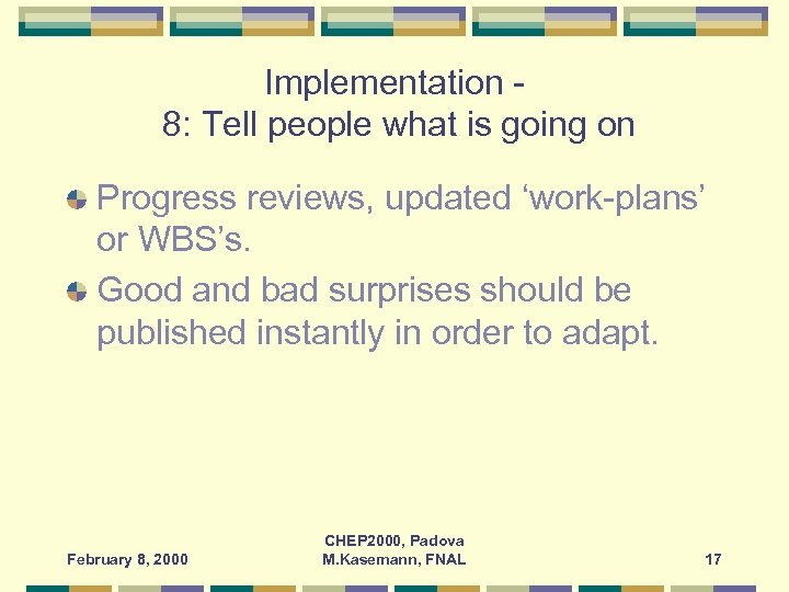Implementation 8: Tell people what is going on Progress reviews, updated 'work-plans' or WBS's.