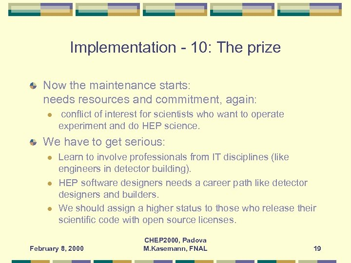 Implementation - 10: The prize Now the maintenance starts: needs resources and commitment, again: