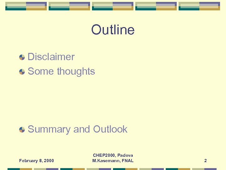 Outline Disclaimer Some thoughts Summary and Outlook February 8, 2000 CHEP 2000, Padova M.