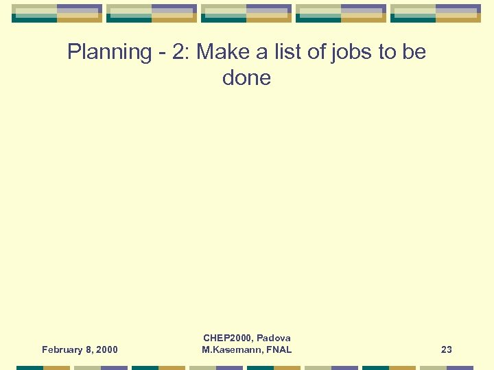 Planning - 2: Make a list of jobs to be done February 8, 2000